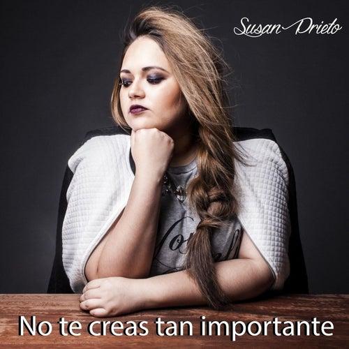 No Te Creas Tan Importante de Susan Prieto
