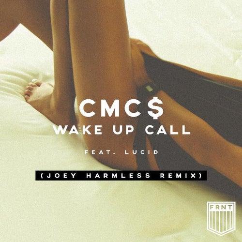 Wake up Call (Joey Harmless Remix) [feat. Lucid] von Cmc$
