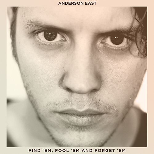 Find 'Em, Fool 'Em and Forget 'Em by Anderson East