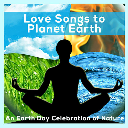 Love Song to Planet Earth - An Earth Day Celebration of Nature de Various Artists