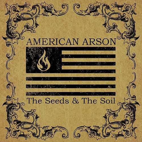 The Seeds & the Soil by American Arson