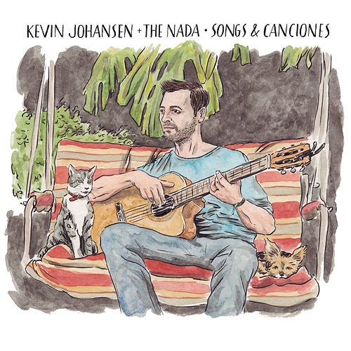 Kevin Johansen + The Nada: Songs & Canciones by Kevin Johansen