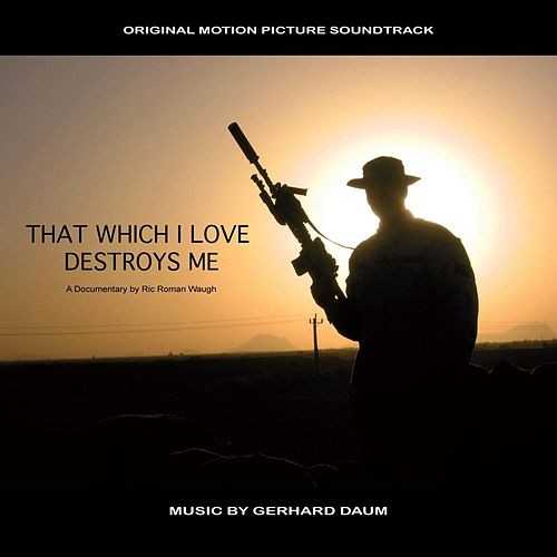 That Which I Love Destroys Me (Original Film Soundtrack) by Gerhard Daum