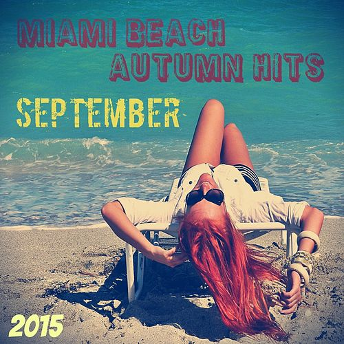 Miami Beach Autumn Hits September 2015 van Various Artists