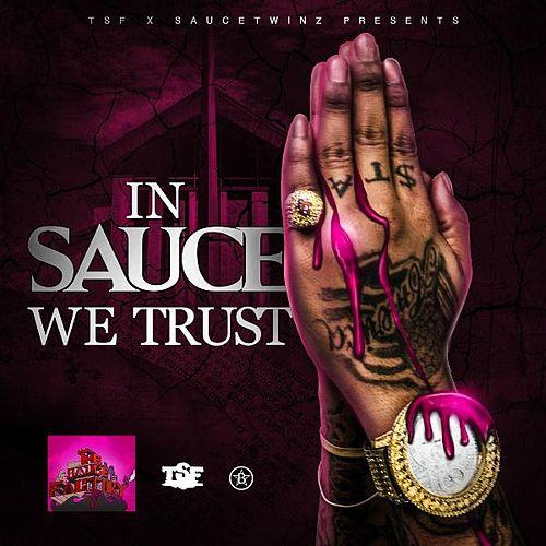 In Sauce We Trust by Sauce Twinz
