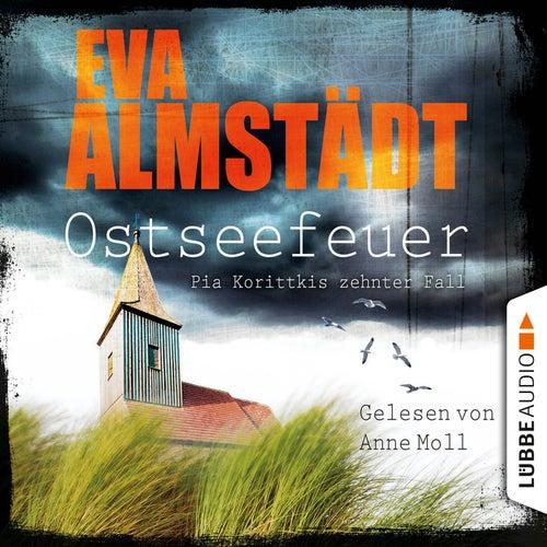 Ostseefeuer - Pia Korittkis zehnter Fall von Eva Almstädt