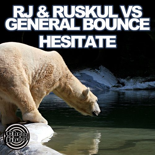 Hesitate (RJ & Ruskul vs. General Bounce) von R.J.