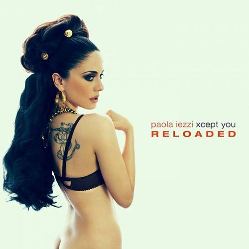 Xcept You Reloaded by Paola Iezzi