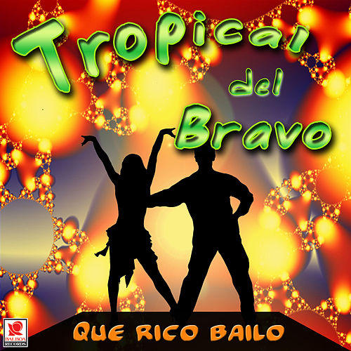 Qué Rico Bailo by Tropical Del Bravo