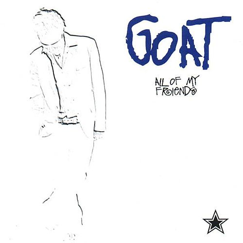 All Of My Friends 2008 by GOAT