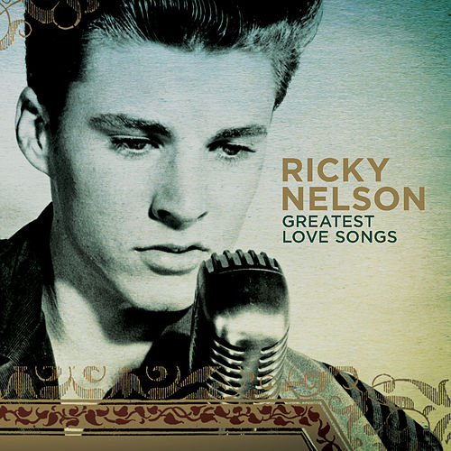 Greatest Love Songs by Ricky Nelson