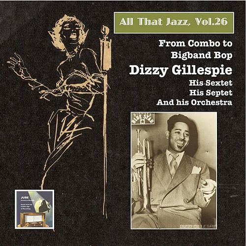 All that Jazz, Vol. 26: From Combo to Big Band Bop – Dizzy Gillespie (2015 Digital Remaster) by Various Artists