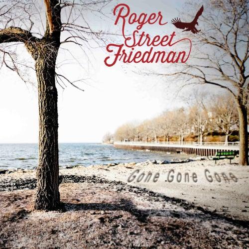 Gone Gone Gone by Roger Street Friedman