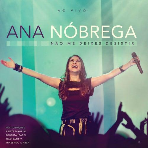 Não Me Deixes Desistir - Ao Vivo by Ana Nóbrega