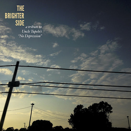 The Brighter Side: A 25th Anniversary Tribute to Uncle Tupelo's No Depression de Various Artists