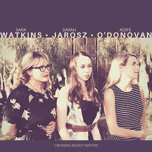 Crossing Muddy Waters by Sara Watkins
