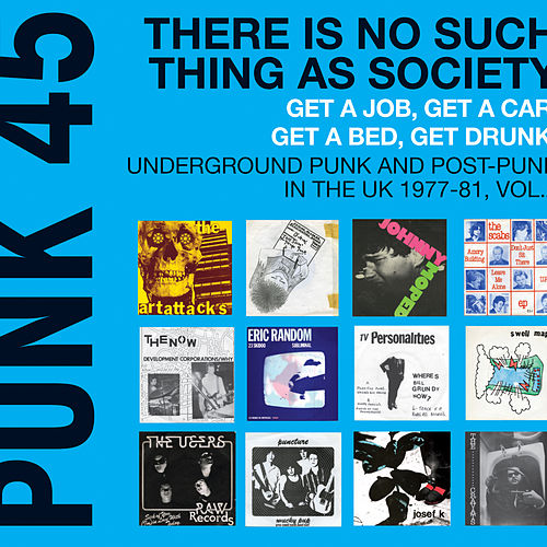 Soul Jazz Records Presents There is No Such Thing as Society. Get a Job, Get a Car, Get a Bed, Get Drunk! - Underground Punk and Post Punk in the UK, 1977-1981, Vol. 2. by Various Artists