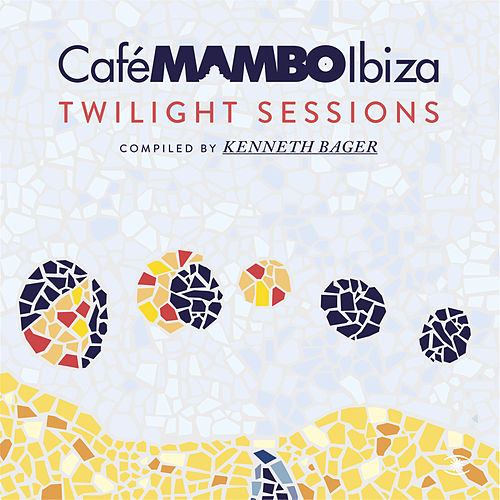 Cafe Mambo Ibiza - Twilight Sessions - Compiled by Kenneth Bager van Various Artists
