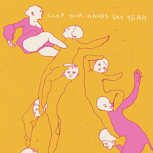 Clap Your Hands Say Yeah (10th Anniversary Edition) by Clap Your Hands Say Yeah
