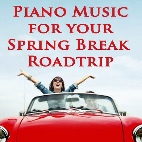 Piano Music for Your Spring Break Roadtrip by Steven C