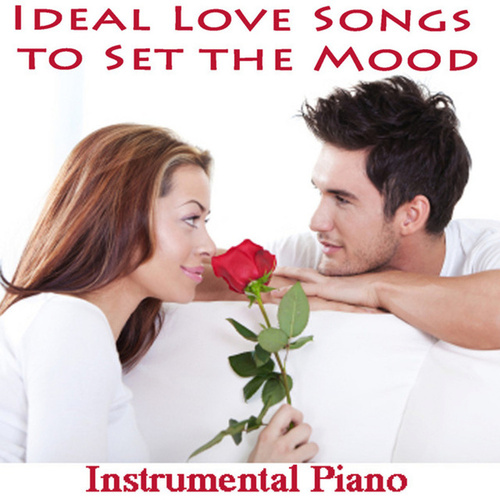 Ideal Love Songs to Set the Mood: Instrumental Piano by Steven C