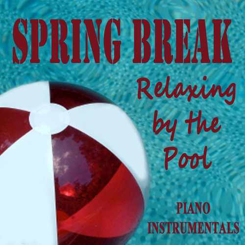 Spring Break: Relaxing by the Pool Piano Instrumentals by Steven C