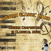 Modern Classic Piano: Modern Compositions in Classical Music by Various Artists