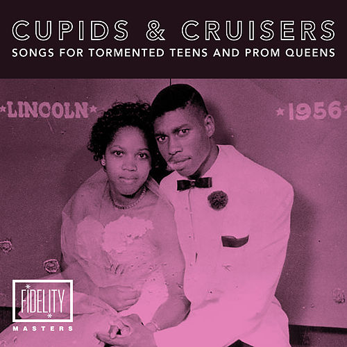 Cupids and Cruisers: Songs for Tormented Teens & Prom Queens by Various Artists