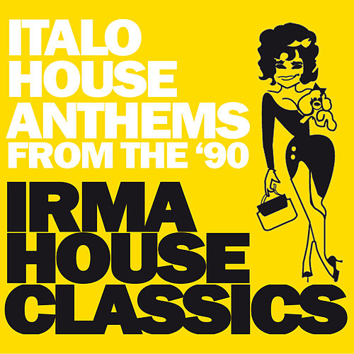 Irma House Classics (Italo House Anthems from the '90) de Various Artists