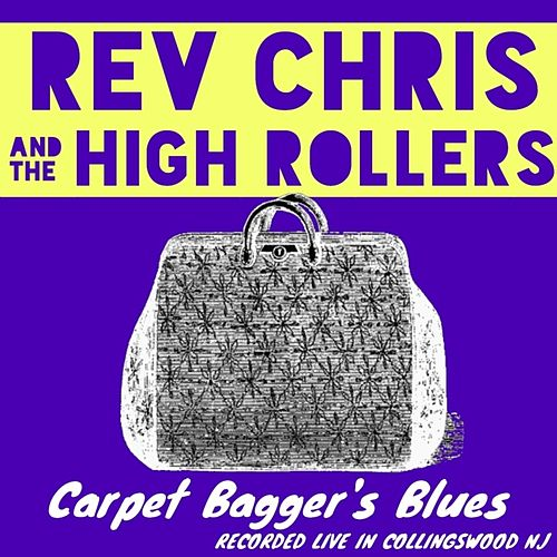 Carpet Bagger's Blues (Live) by Reverend Chris