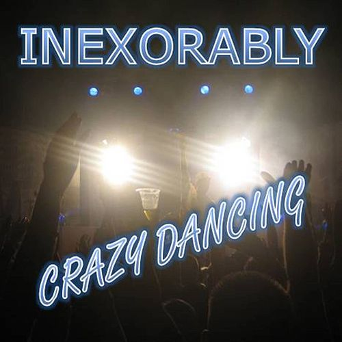 Crazy Dancing - Single by Inexorably
