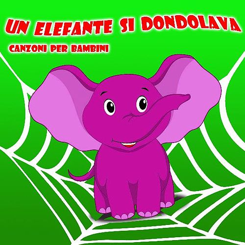 Un Elefante Si Dondolava Canzoni Per Bambini Canzoni Per Bambini