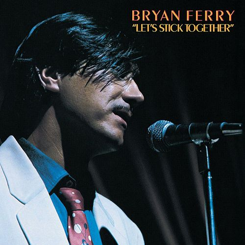 Let's Stick Together (Remastered 1999) van Bryan Ferry