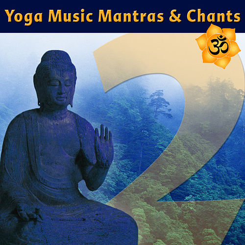 Yoga Music Mantras & Chants, Vol. 2 - Sanskrit Chants for Yoga Class by Various Artists