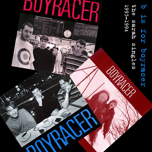 B is for Boyracer: the Sarah Singles, 1993-1994 by Boyracer