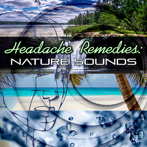 Headache Remedies: Nature Sounds – New Age Music to Stop Headache, Pain Killers, Migraine Treatment, Pain Relief, Relaxation Exercises, Massage, Serenity, Healing Power, Sleep Music, Fall Asleep by Headache Relief Unit