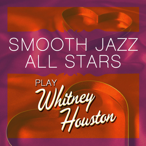 Smooth Jazz All Stars Play Whitney Houston von Smooth Jazz Allstars