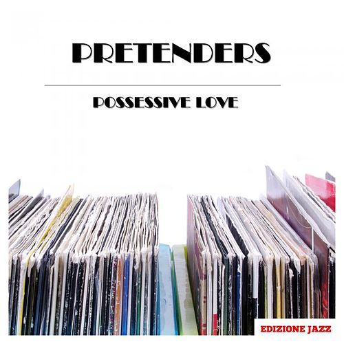 Possessive Love de Pretenders