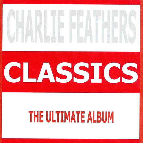 Classics - Charlie Feathers de Charlie Feathers