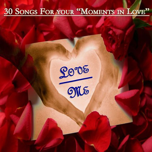 Love Me : 30 Songs for Your Moments In Love von Various Artists