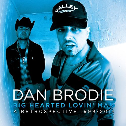 Big Hearted Lovin' Man: A Retrospective (1999-2014) de Dan Brodie