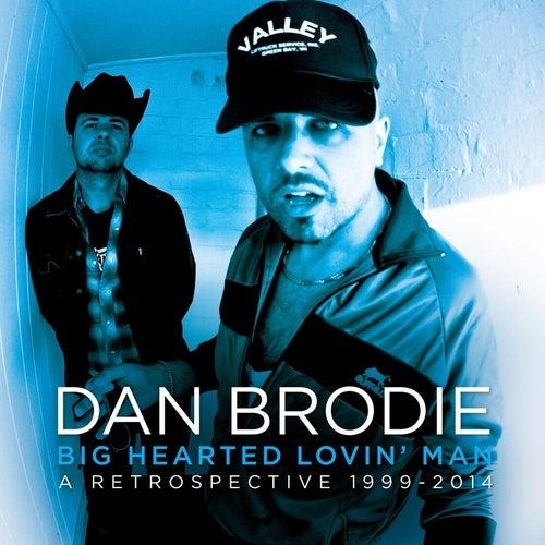 Big Hearted Lovin' Man: A Retrospective (1999-2014) de Dan Brodie
