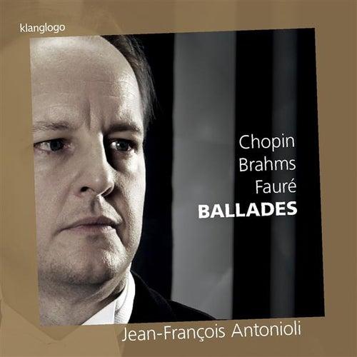 Chopin, Brahms & Fauré: Ballades von Jean-François Antonioli