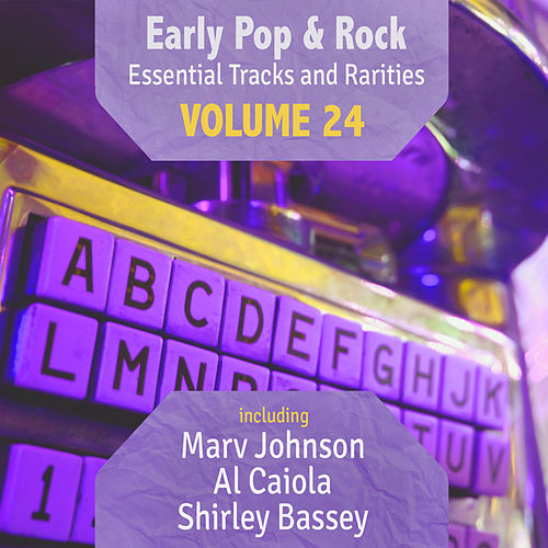 Early Pop & Rock Hits, Essential Tracks and Rarities, Vol. 24 by Various Artists