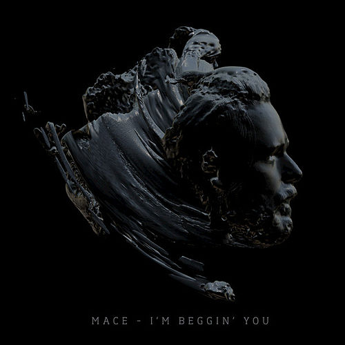 I'm Beggin You - Single by MACE