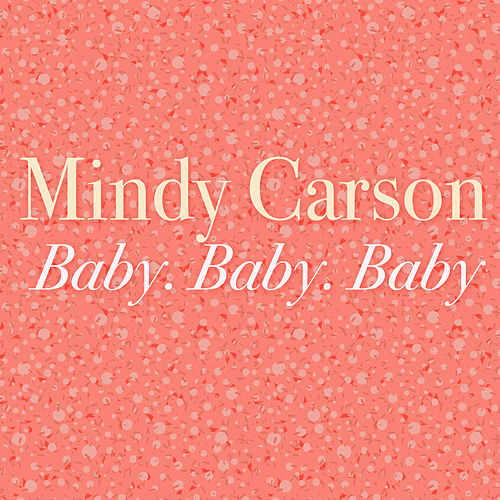 Baby, Baby, Baby by Mindy Carson