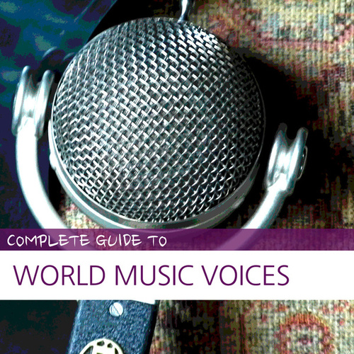 Complete Guide to World Music Voices by Various Artists
