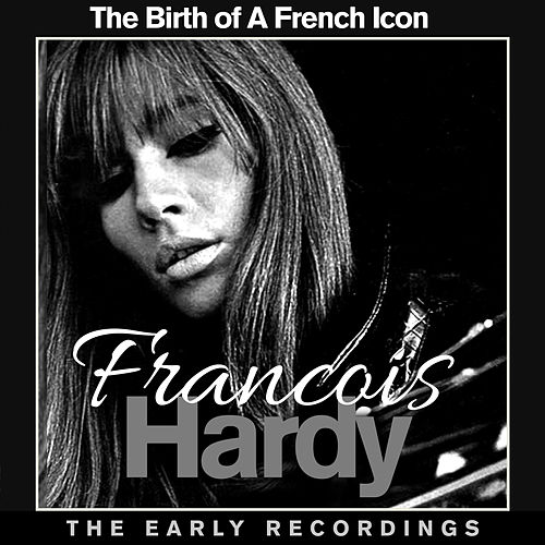 Francoise Hardy The Birth of a French Icon - The Early Recordings de Francoise Hardy