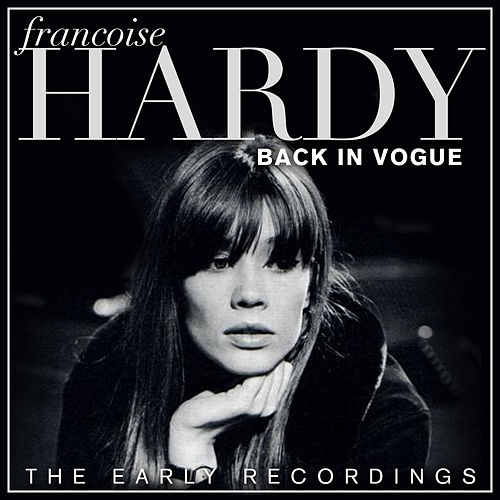 Francoise Hardy - Back In Vogue - The Early Recordings de Francoise Hardy