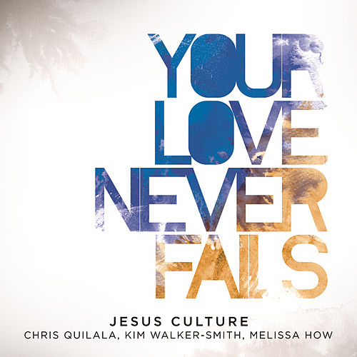 Your Love Never Fails de Jesus Culture
